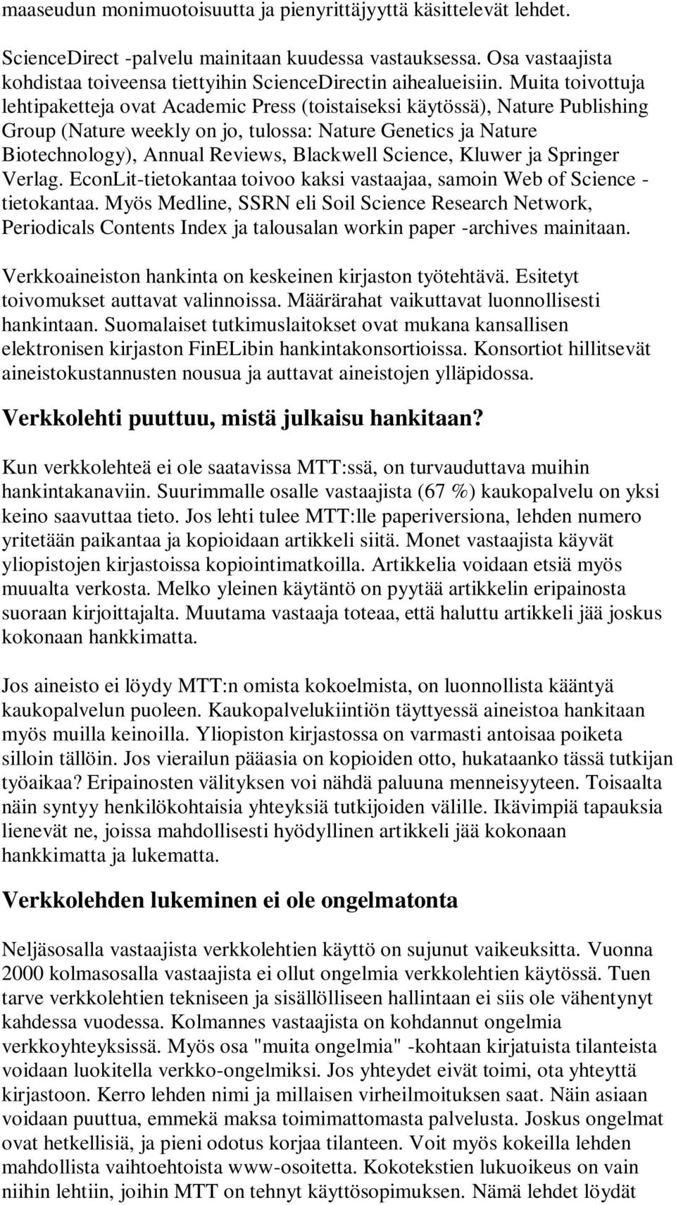 Muita toivottuja lehtipaketteja ovat Academic Press (toistaiseksi käytössä), Nature Publishing Group (Nature weekly on jo, tulossa: Nature Genetics ja Nature Biotechnology), Annual Reviews, Blackwell