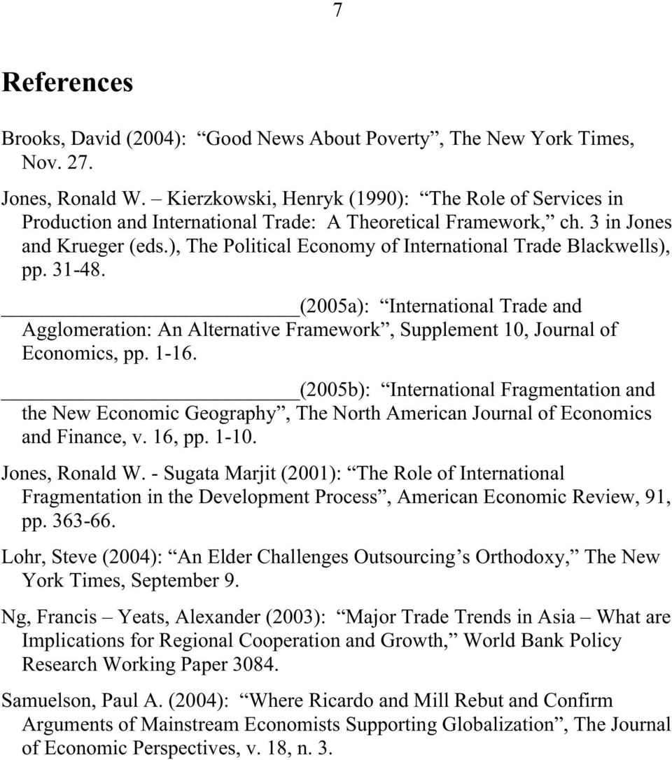 ), The Political Economy of International Trade Blackwells), pp. 31-48. (2005a): International Trade and Agglomeration: An Alternative Framework, Supplement 10, Journal of Economics, pp. 1-16.