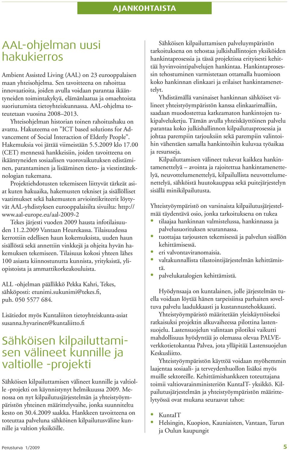 AAL-ohjelma toteutetaan vuosina 2008 2013. Yhteisohjelman historian toinen rahoitushaku on avattu. Hakuteema on ICT based solutions for Advancement of Social Interaction of Elderly People.