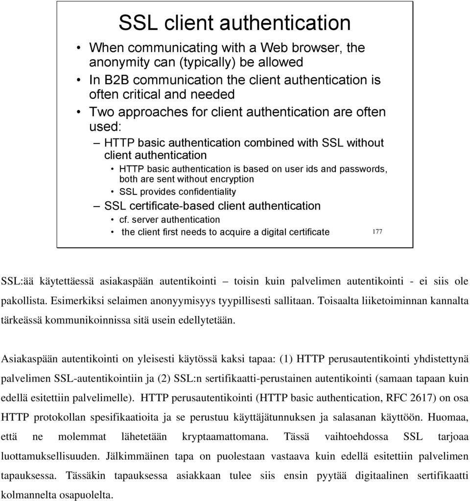 encryption SSL provides confidentiality SSL certificate-based client authentication cf.
