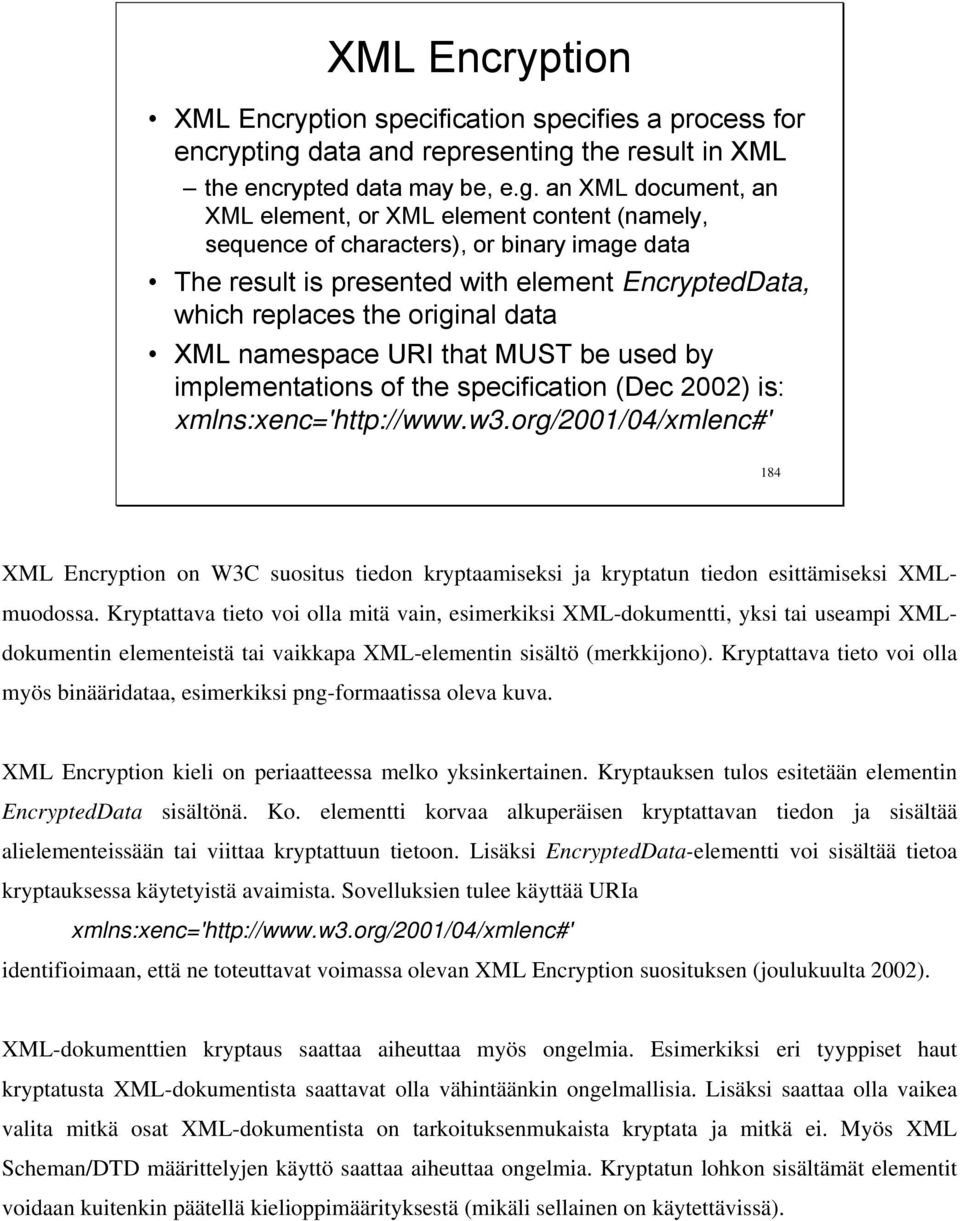 the result in XML the encrypted data may be, e.g.