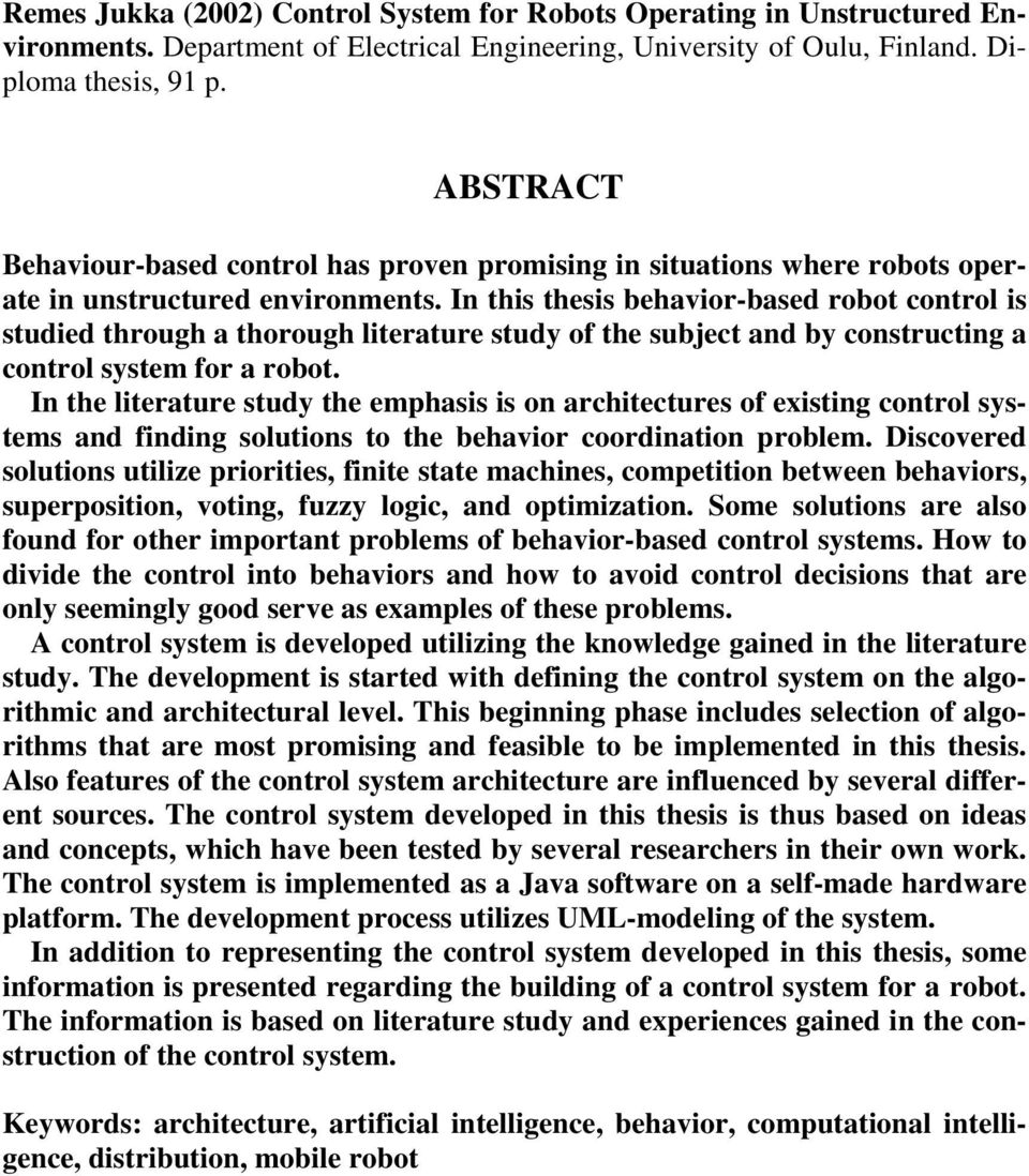 In this thesis behavior-based robot control is studied through a thorough literature study of the subject and by constructing a control system for a robot.