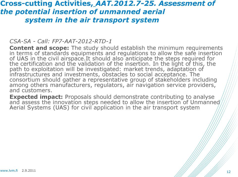 terms of standards equipments and regulations to allow the safe insertion of UAS in the civil airspace.