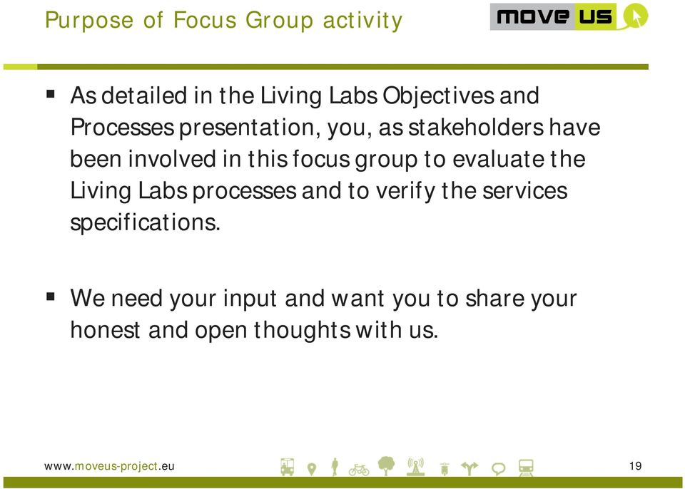 evaluate the Living Labs processes and to verify the services specifications.
