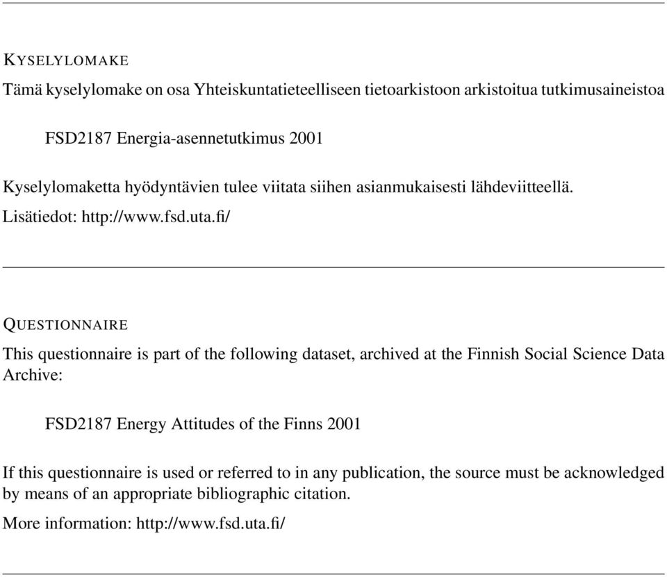 fi/ QUESTIONNAIRE This questionnaire is part of the following dataset, archived at the Finnish Social Science Data Archive: FSD2187 Energy Attitudes of