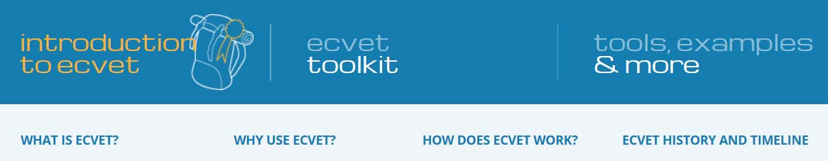 Introduction to ECVET In this introductory section of the Toolkit, we present the goals and principles of ECVET, confirming the benefits of ECVET use for