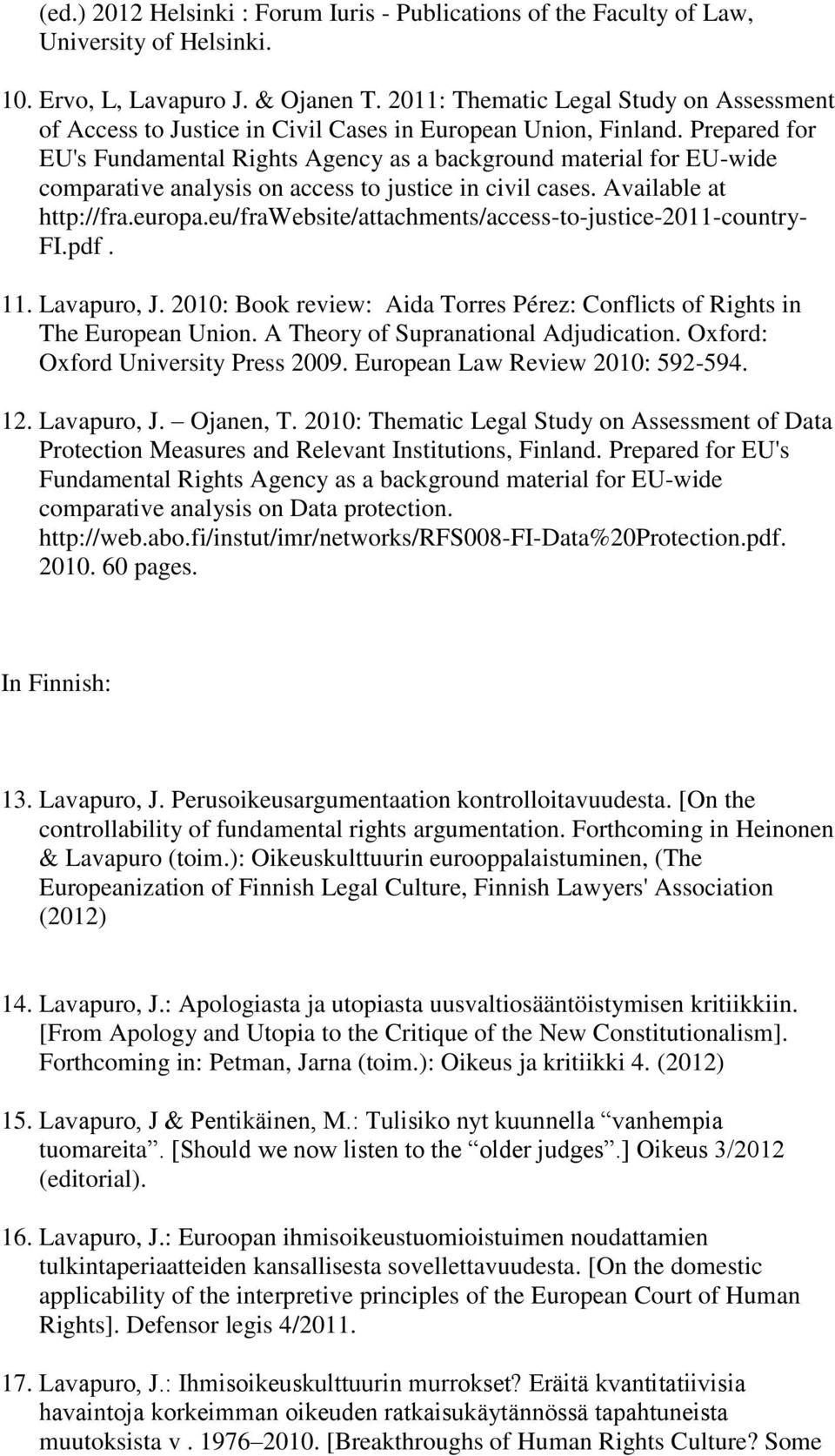 Prepared for EU's Fundamental Rights Agency as a background material for EU-wide comparative analysis on access to justice in civil cases. Available at http://fra.europa.