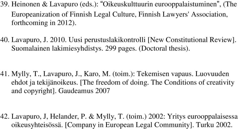 2010. Uusi perustuslakikontrolli [New Constitutional Review]. Suomalainen lakimiesyhdistys. 299 pages. (Doctoral thesis). 41. Mylly, T., Lavapuro, J., Karo, M.