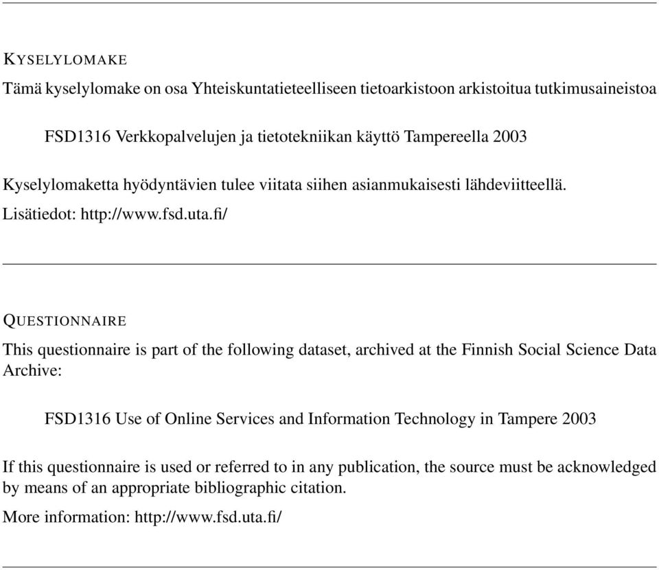 fi/ QUESTIONNAIRE This questionnaire is part of the following dataset, archived at the Finnish Social Science Data Archive: FSD1316 Use of Online Services and