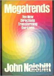 John Naisbitt: Megatrends (1982) 1. Industrial society to information society 2. Forced technology to high tech/high touch 3. National economy to a global economy 4. Short term to long term 5.