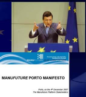 Manufuture Achievements EC President Manuel Barroso: Manufacturing Industry is Important for Europe 230 000+ companies, 34 milj.