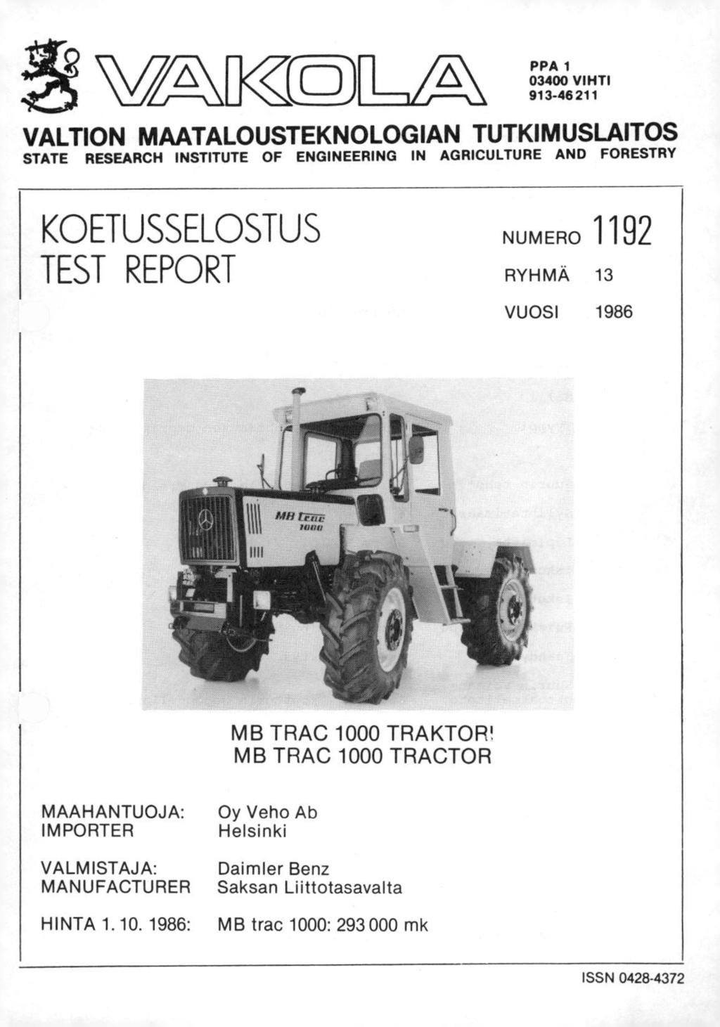 PPA 1 03400 VIHTI 913-46211 VALTION MAATALOUSTEKNOLOGIAN TUTKIMUSLAITOS STATE RESEARCH INSTITUTE OF ENGINEERING IN AGRICULTURE AND FORESTRY KOETUSSELOSTUS TEST REPORT NUMERO 1192 RYHMÄ 13 VUOSI 1986