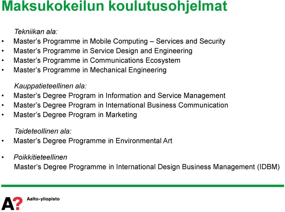 Program in Information and Service Management Master s Degree Program in International Business Communication Master s Degree Program in Marketing