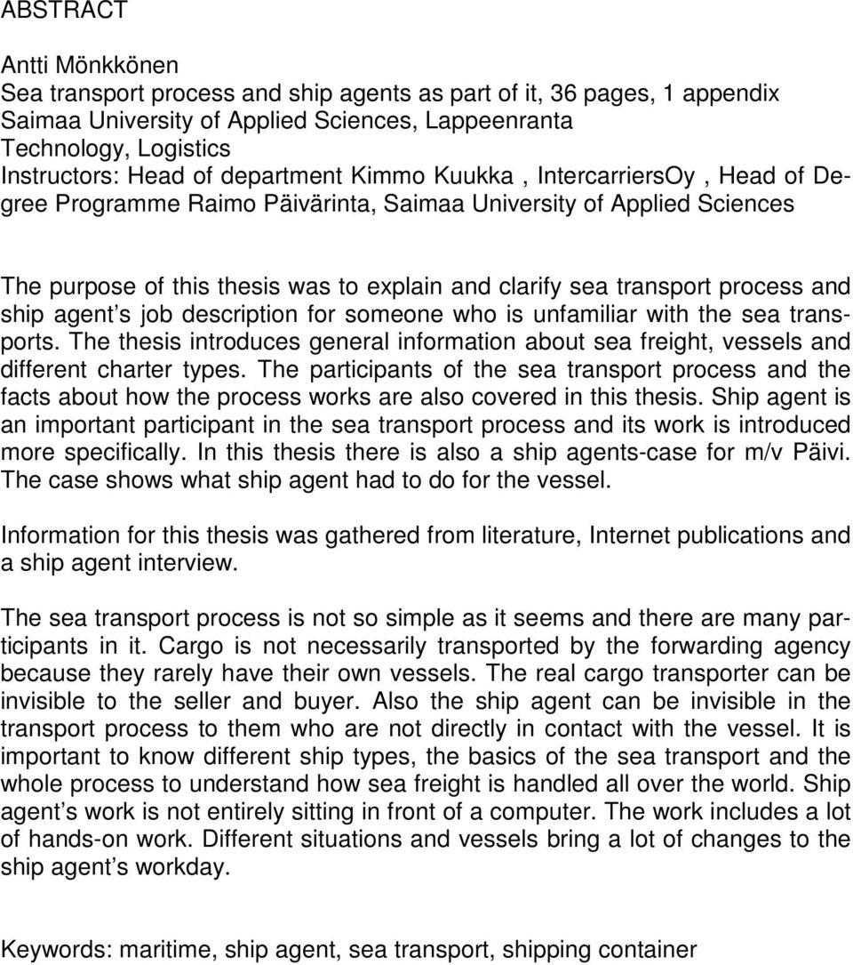 and ship agent s job description for someone who is unfamiliar with the sea transports. The thesis introduces general information about sea freight, vessels and different charter types.