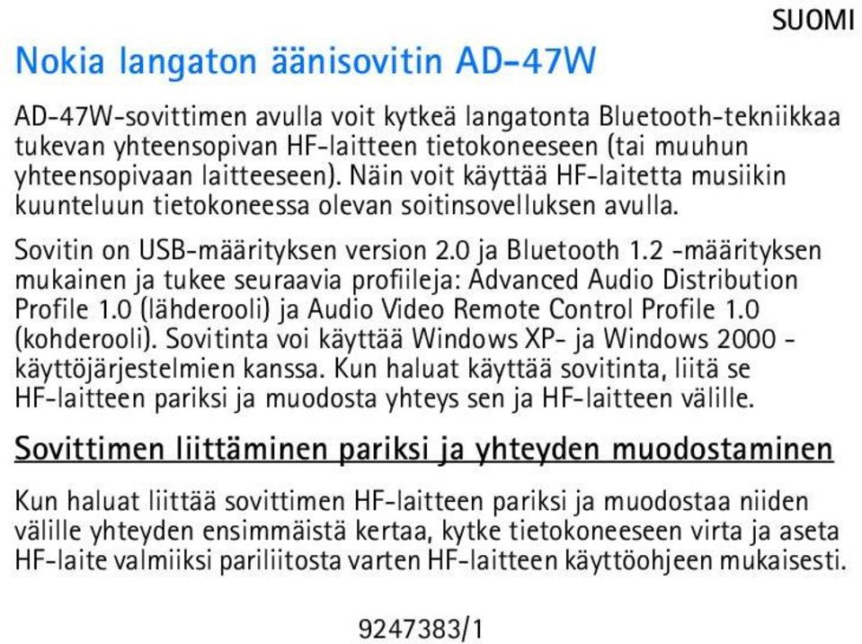 2 -määrityksen mukainen ja tukee seuraavia profiileja: Advanced Audio Distribution Profile 1.0 (lähderooli) ja Audio Video Remote Control Profile 1.0 (kohderooli).