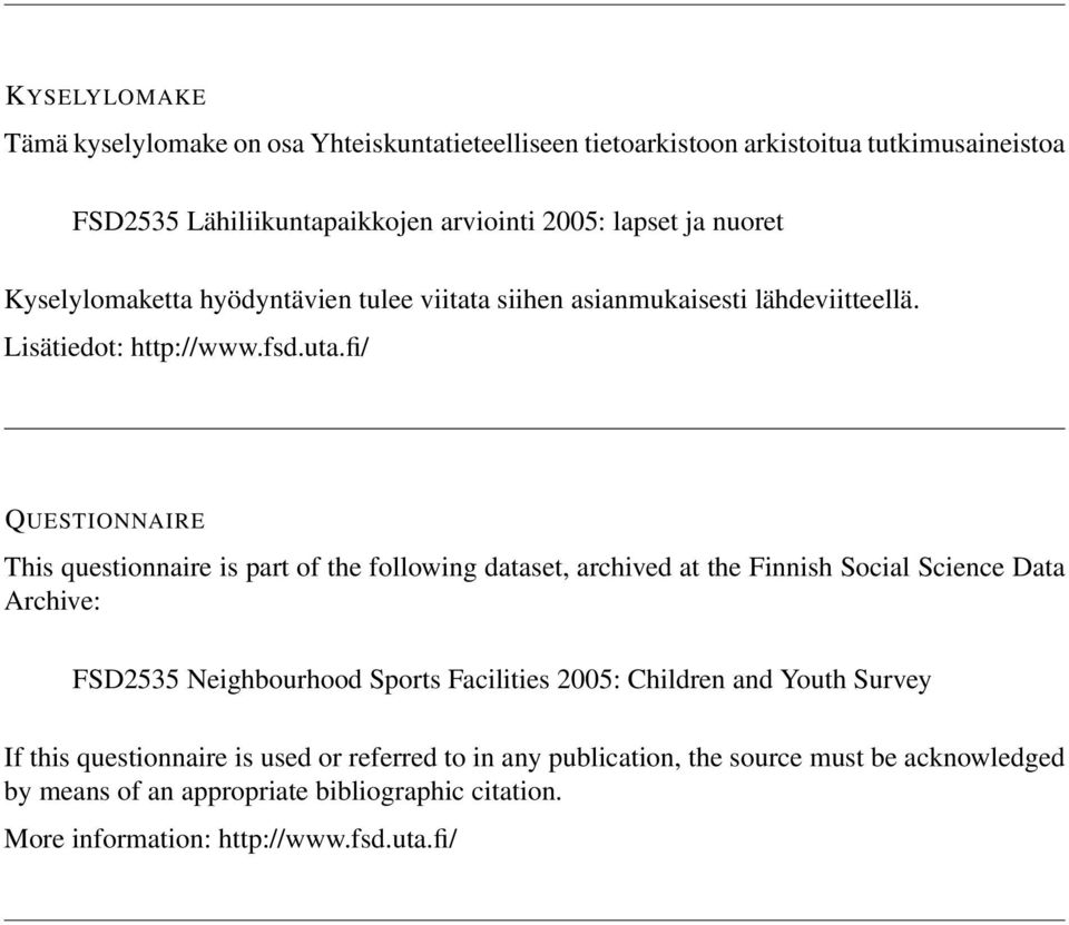 fi/ QUESTIONNAIRE This questionnaire is part of the following dataset, archived at the Finnish Social Science Data Archive: FSD2535 Neighbourhood Sports Facilities