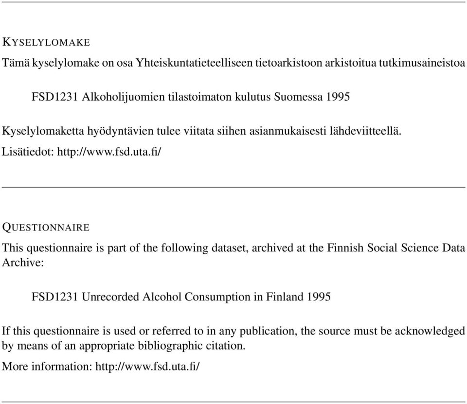 fi/ QUESTIONNAIRE This questionnaire is part of the following dataset, archived at the Finnish Social Science Data Archive: FSD1231 Unrecorded Alcohol Consumption