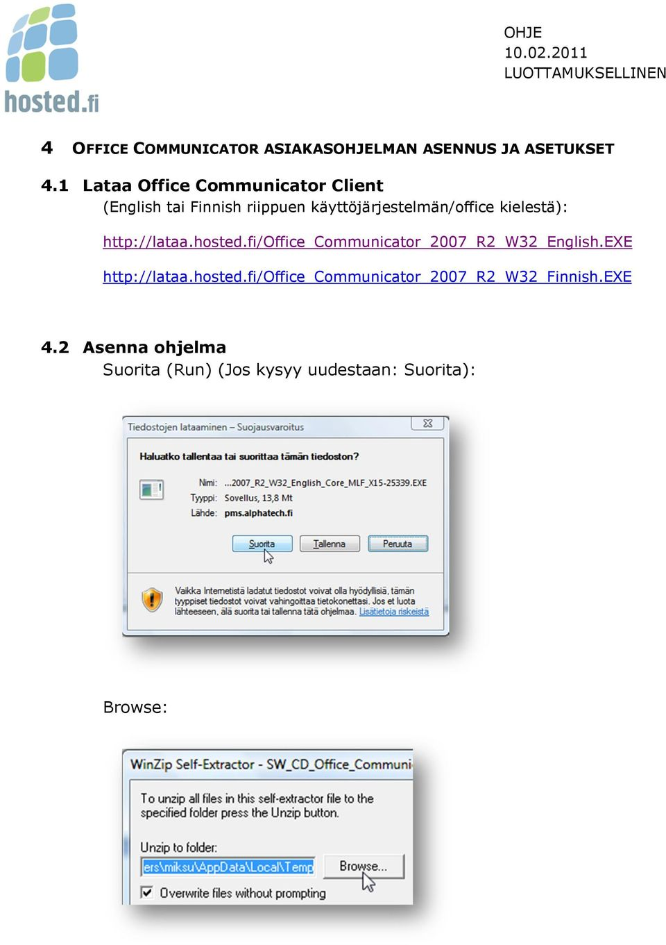 kielestä): http://lataa.hosted.fi/office_communicator_2007_r2_w32_english.exe http://lataa.