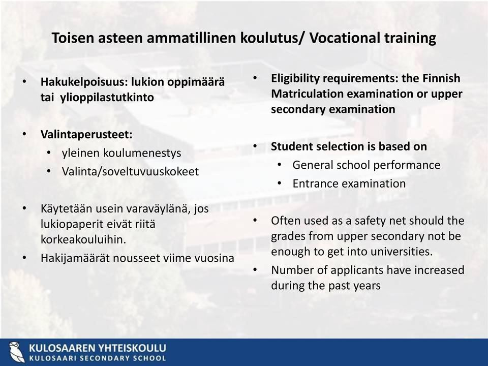 Hakijamäärät nousseet viime vuosina Eligibility requirements: the Finnish Matriculation examination or upper secondary examination Student selection is