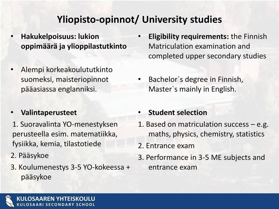 Eligibility requirements: the Finnish Matriculation examination and completed upper secondary studies Bachelor`s degree in Finnish, Master`s mainly in English.